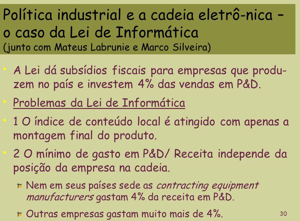 Política industrial e a cadeia eletrô-nica – o caso da Lei de Informática (junto com Mateus Labrunie e Marco Silveira) 30 A Lei dá subsídios fiscais p