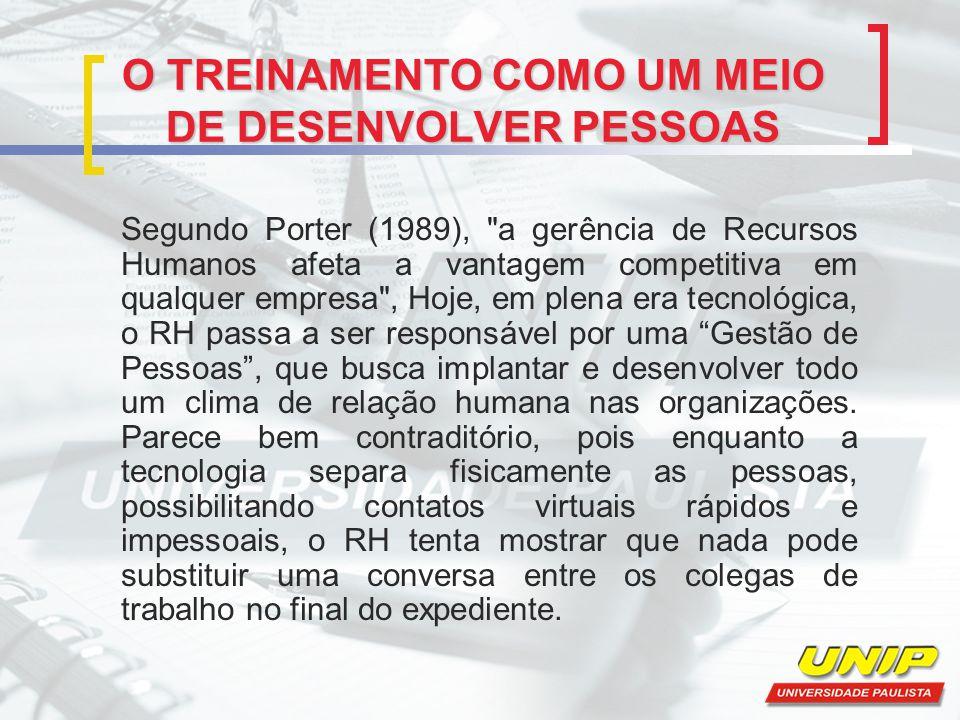 O TREINAMENTO COMO UM MEIO DE DESENVOLVER PESSOAS Segundo Porter (1989),