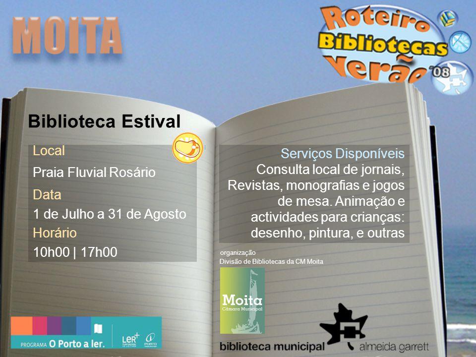 Local Praia Fluvial Rosário Data 1 de Julho a 31 de Agosto Horário 10h00 | 17h00 Serviços Disponíveis Consulta local de jornais, Revistas, monografias e jogos de mesa.