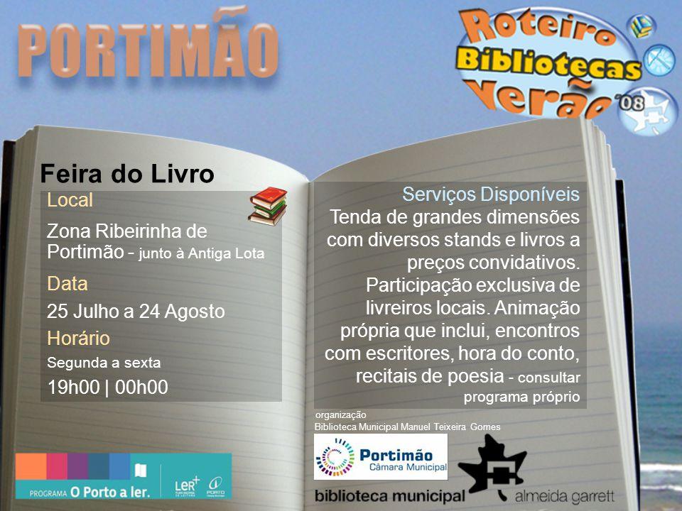 Local Zona Ribeirinha de Portimão - junto à Antiga Lota Data 25 Julho a 24 Agosto Horário Segunda a sexta 19h00 | 00h00 Serviços Disponíveis Tenda de grandes dimensões com diversos stands e livros a preços convidativos.