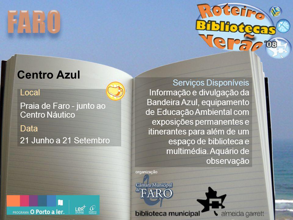 Local Praia de Faro - junto ao Centro Náutico Data 21 Junho a 21 Setembro Serviços Disponíveis Informação e divulgação da Bandeira Azul, equipamento de Educação Ambiental com exposições permanentes e itinerantes para além de um espaço de biblioteca e multimédia.