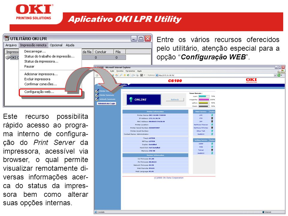 Este recurso possibilita rápido acesso ao progra- ma interno de configura- ção do Print Server da impressora, acessível via browser, o qual permite vi