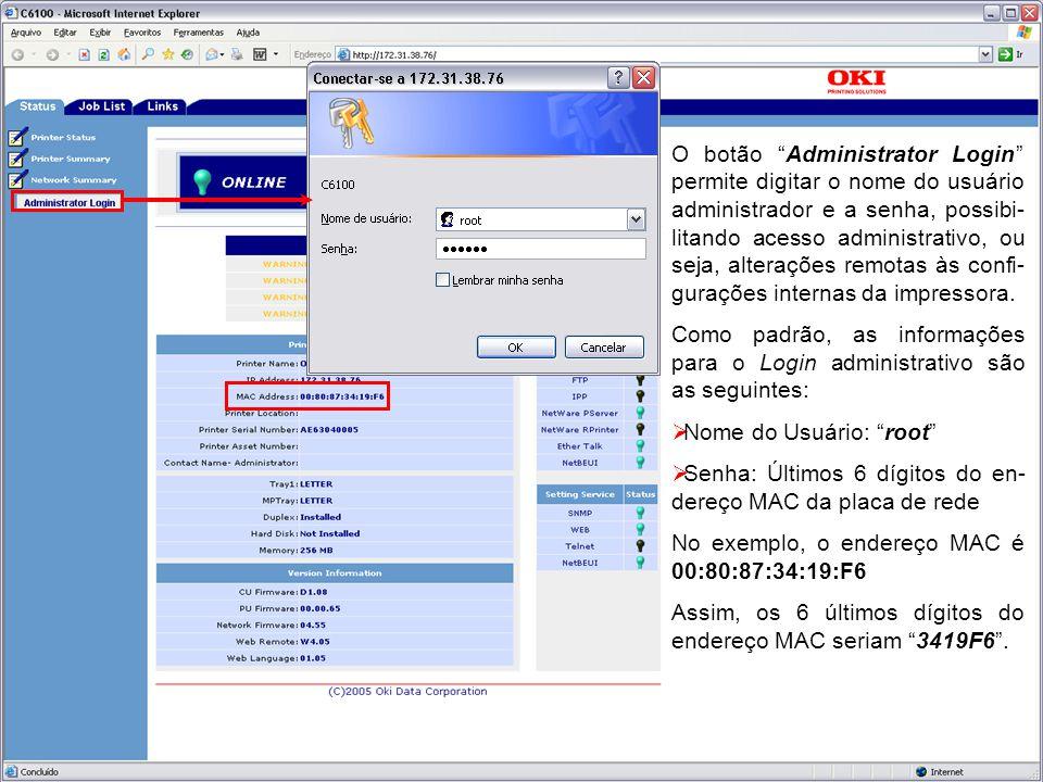 O botão Administrator Login permite digitar o nome do usuário administrador e a senha, possibi- litando acesso administrativo, ou seja, alterações remotas às confi- gurações internas da impressora.