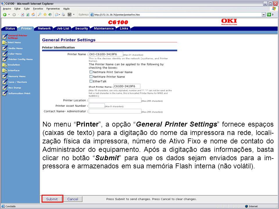 No menu Printer , a opção General Printer Settings fornece espaços (caixas de texto) para a digitação do nome da impressora na rede, locali- zação física da impressora, número de Ativo Fixo e nome de contato do Administrador do equipamento.