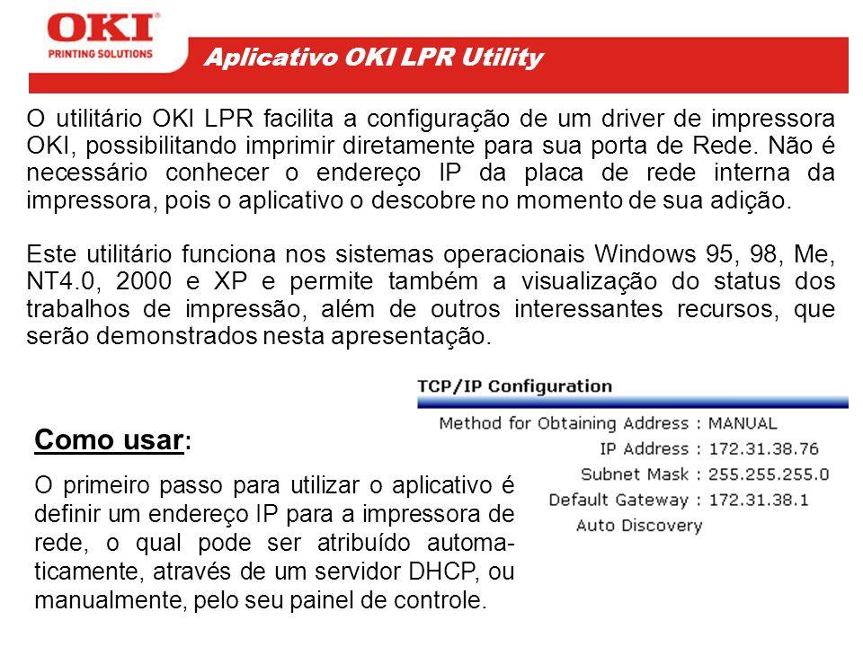 Em seguida, instale o driver da impressora no ambiente Windows, selecionando-a como Impressora local , e no passo seguinte selecione a porta local LPT1: (interface paralela) antes de iniciar o utilitário OKI LPR.