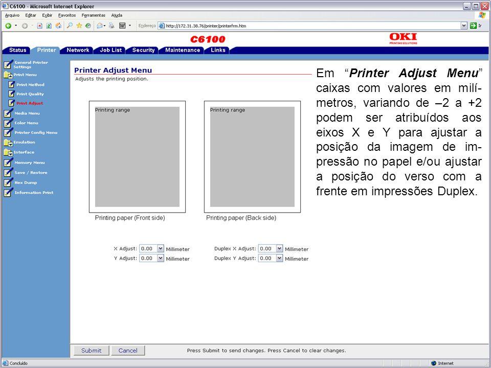 Em Printer Adjust Menu caixas com valores em milí- metros, variando de –2 a +2 podem ser atribuídos aos eixos X e Y para ajustar a posição da imagem de im- pressão no papel e/ou ajustar a posição do verso com a frente em impressões Duplex.