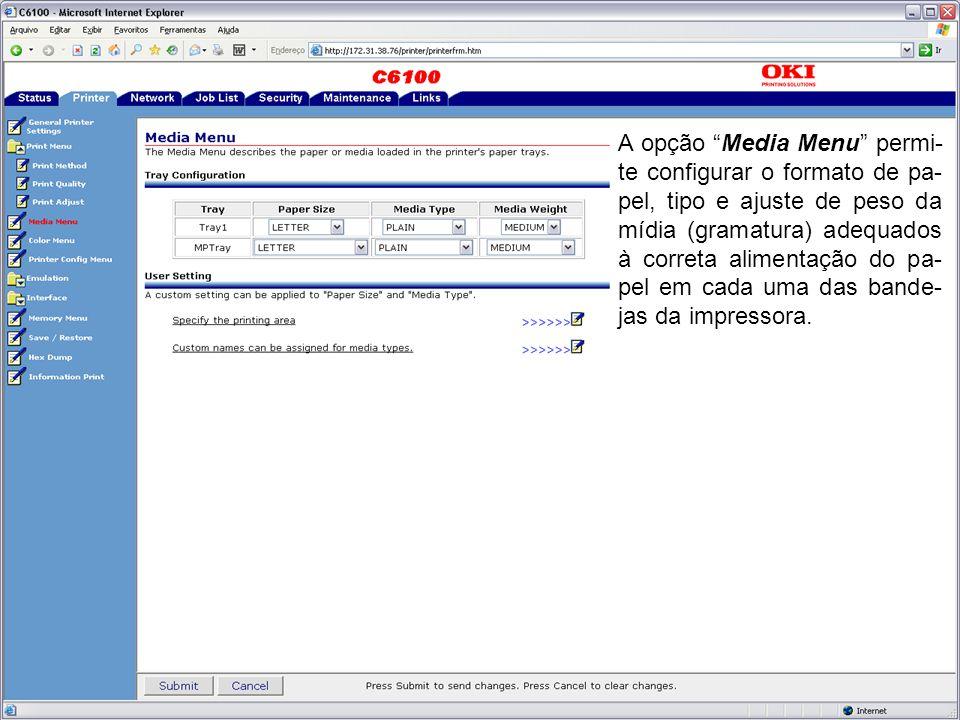 A opção Media Menu permi- te configurar o formato de pa- pel, tipo e ajuste de peso da mídia (gramatura) adequados à correta alimentação do pa- pel em cada uma das bande- jas da impressora.