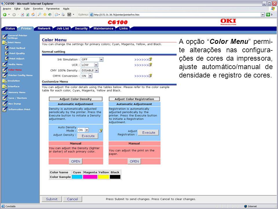 A opção Color Menu permi- te alterações nas configura- ções de cores da impressora, ajuste automático/manual de densidade e registro de cores.