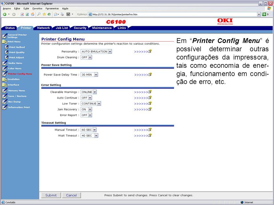 Em Printer Config Menu é possível determinar outras configurações da impressora, tais como economia de ener- gia, funcionamento em condi- ção de erro, etc.