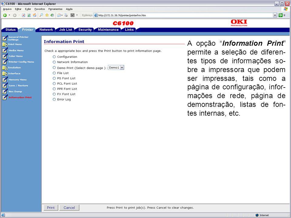 A opção Information Print permite a seleção de diferen- tes tipos de informações so- bre a impressora que podem ser impressas, tais como a página de configuração, infor- mações de rede, página de demonstração, listas de fon- tes internas, etc.