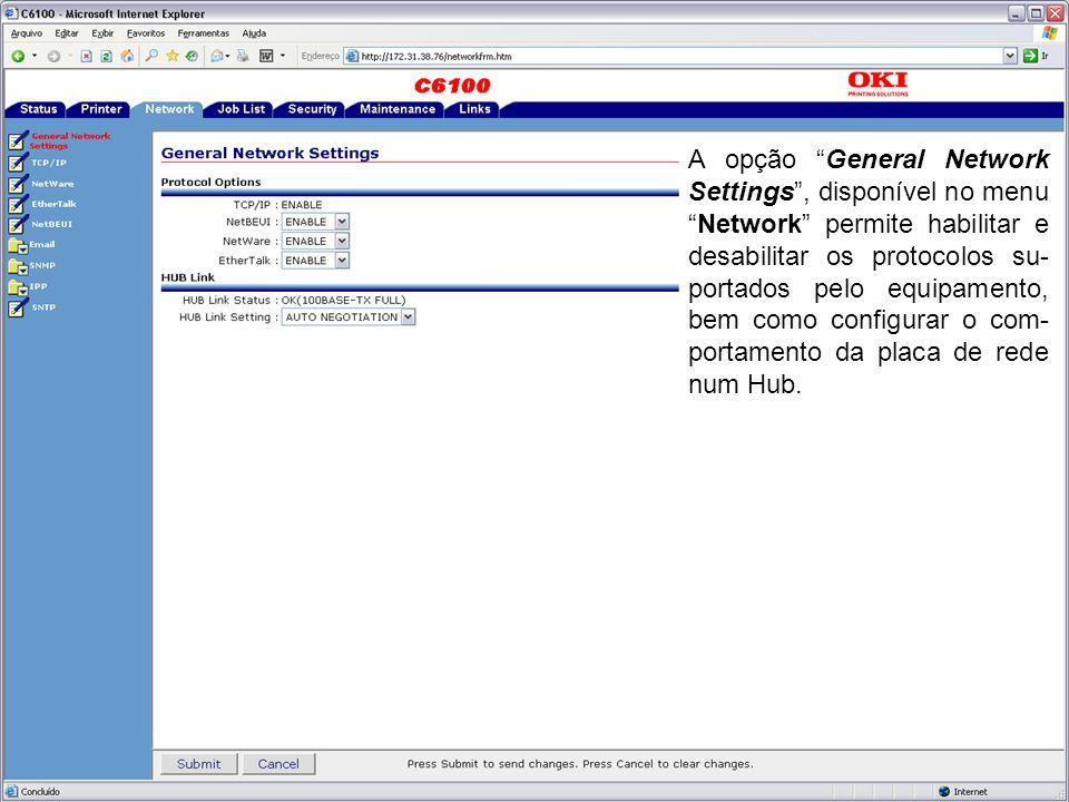 A opção General Network Settings , disponível no menu Network permite habilitar e desabilitar os protocolos su- portados pelo equipamento, bem como configurar o com- portamento da placa de rede num Hub.