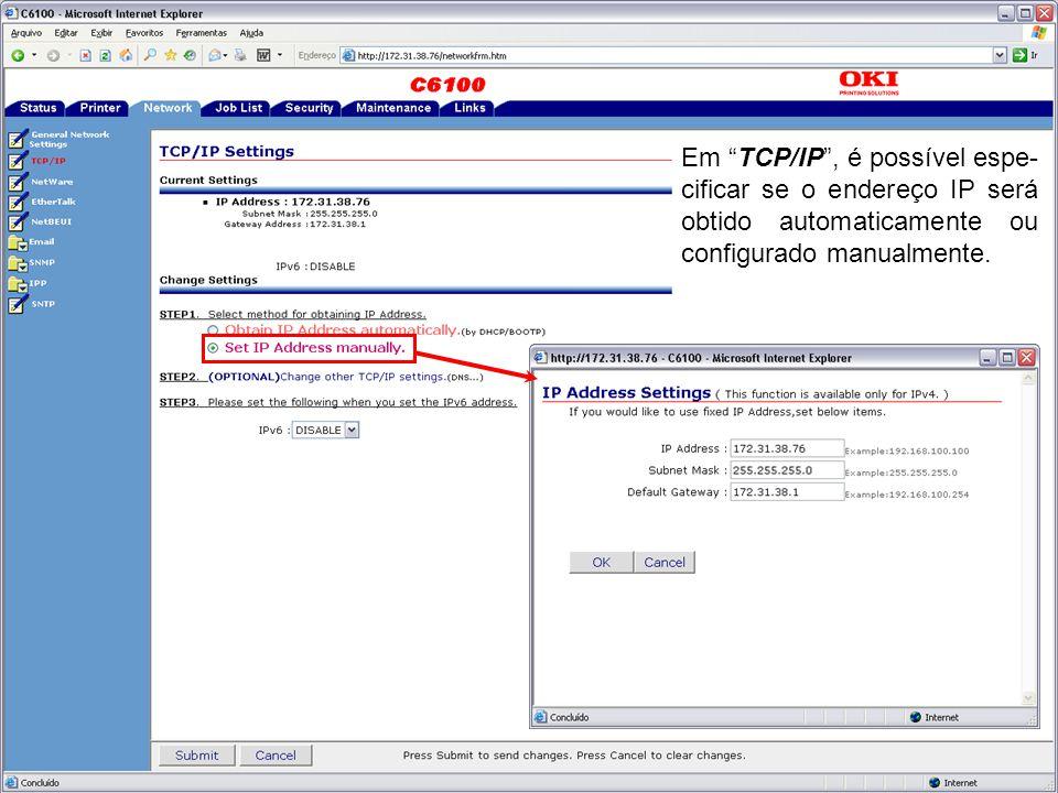 Em TCP/IP , é possível espe- cificar se o endereço IP será obtido automaticamente ou configurado manualmente.