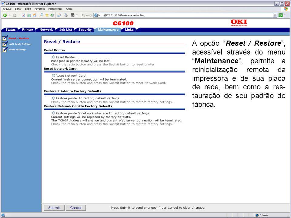 """A opção """"Reset / Restore"""", acessível através do menu """"Maintenance"""", permite a reinicialização remota da impressora e de sua placa de rede, bem como a"""