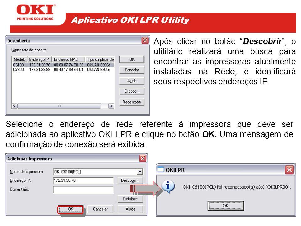 Após clicar no botão Descobrir , o utilitário realizará uma busca para encontrar as impressoras atualmente instaladas na Rede, e identificará seus respectivos endereços IP.