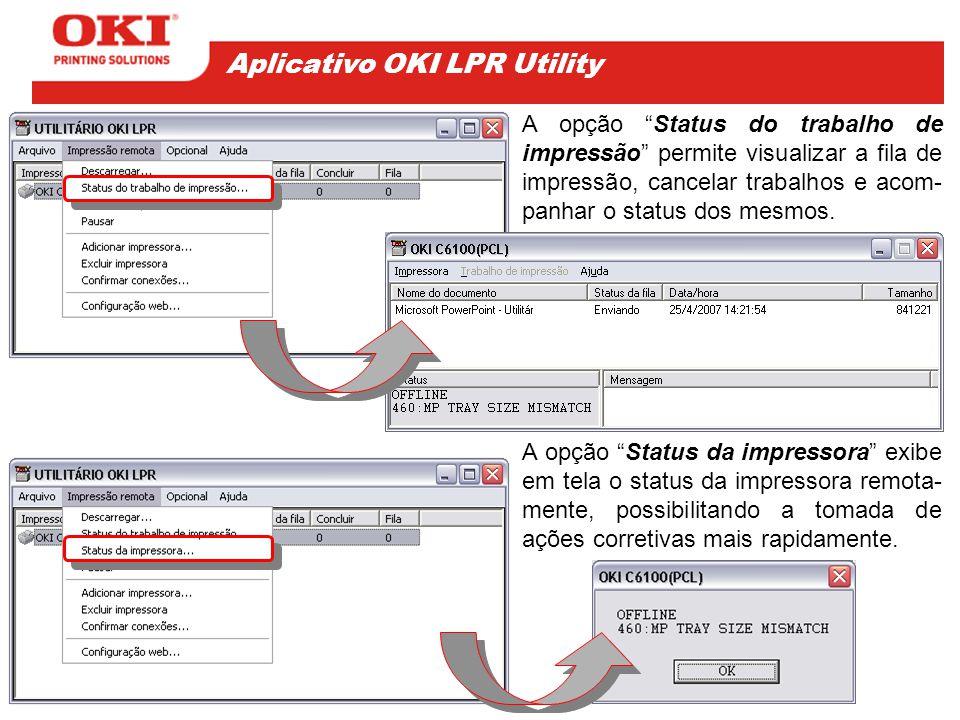 A opção Status da impressora exibe em tela o status da impressora remota- mente, possibilitando a tomada de ações corretivas mais rapidamente.