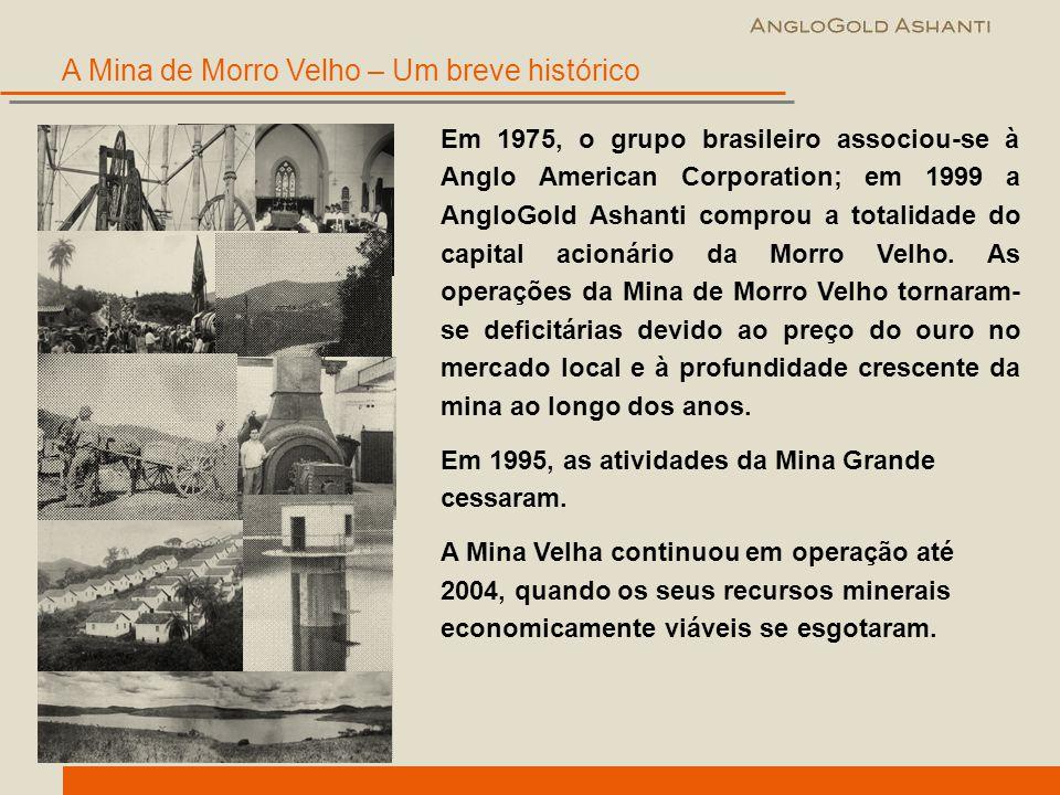 Em 1975, o grupo brasileiro associou-se à Anglo American Corporation; em 1999 a AngloGold Ashanti comprou a totalidade do capital acionário da Morro V
