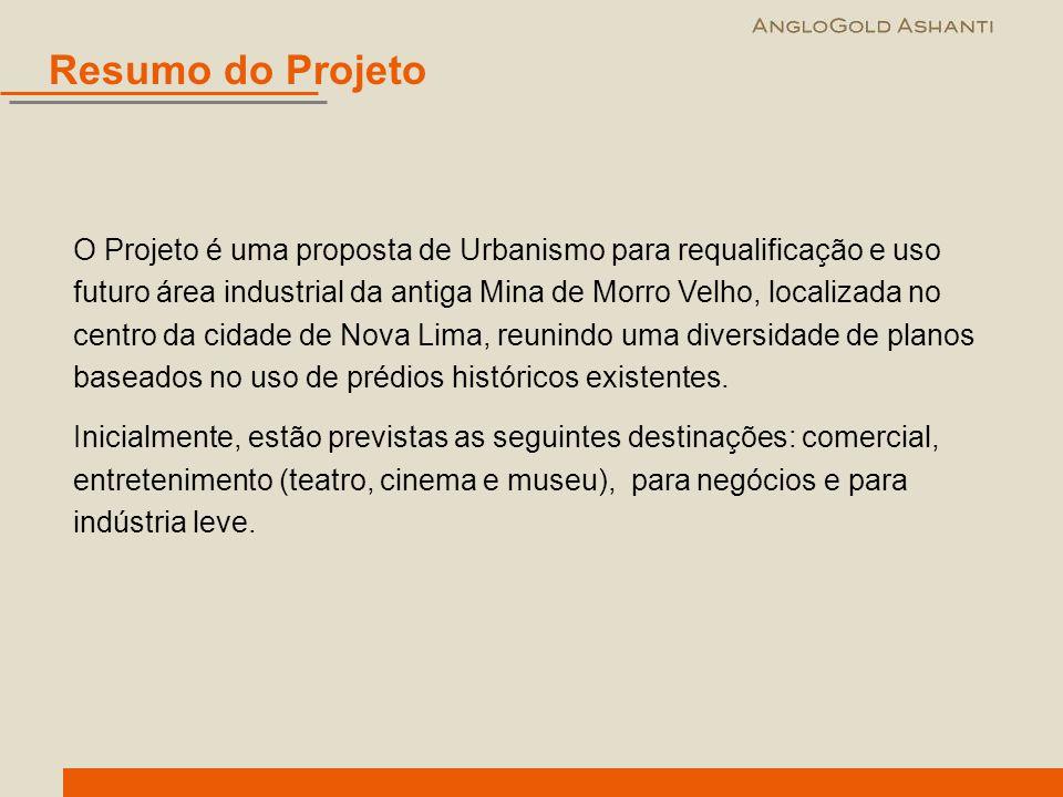 Resumo do Projeto O Projeto é uma proposta de Urbanismo para requalificação e uso futuro área industrial da antiga Mina de Morro Velho, localizada no