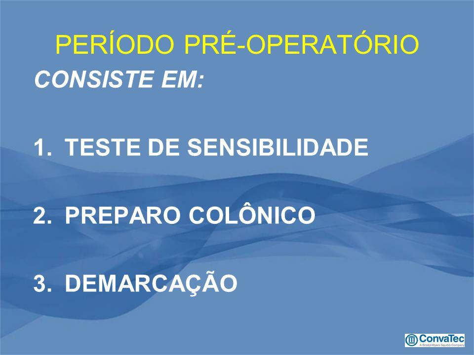 PERÍODO PRÉ-OPERATÓRIO CONSISTE EM: 1.TESTE DE SENSIBILIDADE 2.PREPARO COLÔNICO 3.DEMARCAÇÃO