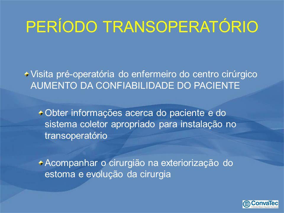 PERÍODO TRANSOPERATÓRIO Visita pré-operatória do enfermeiro do centro cirúrgico AUMENTO DA CONFIABILIDADE DO PACIENTE Obter informações acerca do paci