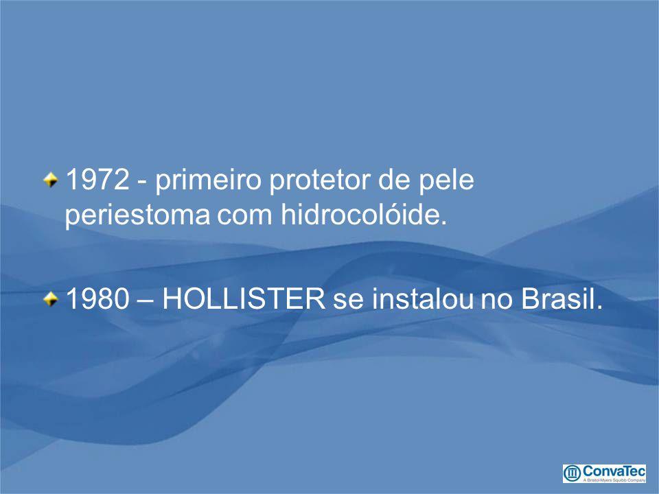 1972 - primeiro protetor de pele periestoma com hidrocolóide. 1980 – HOLLISTER se instalou no Brasil.