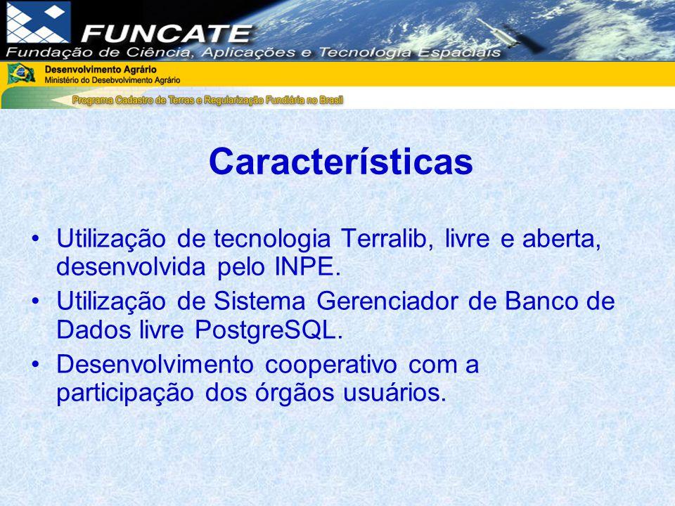 Características Utilização de tecnologia Terralib, livre e aberta, desenvolvida pelo INPE.