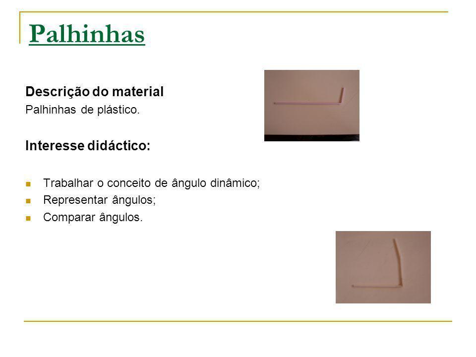 Palhinhas Descrição do material Palhinhas de plástico. Interesse didáctico: Trabalhar o conceito de ângulo dinâmico; Representar ângulos; Comparar âng