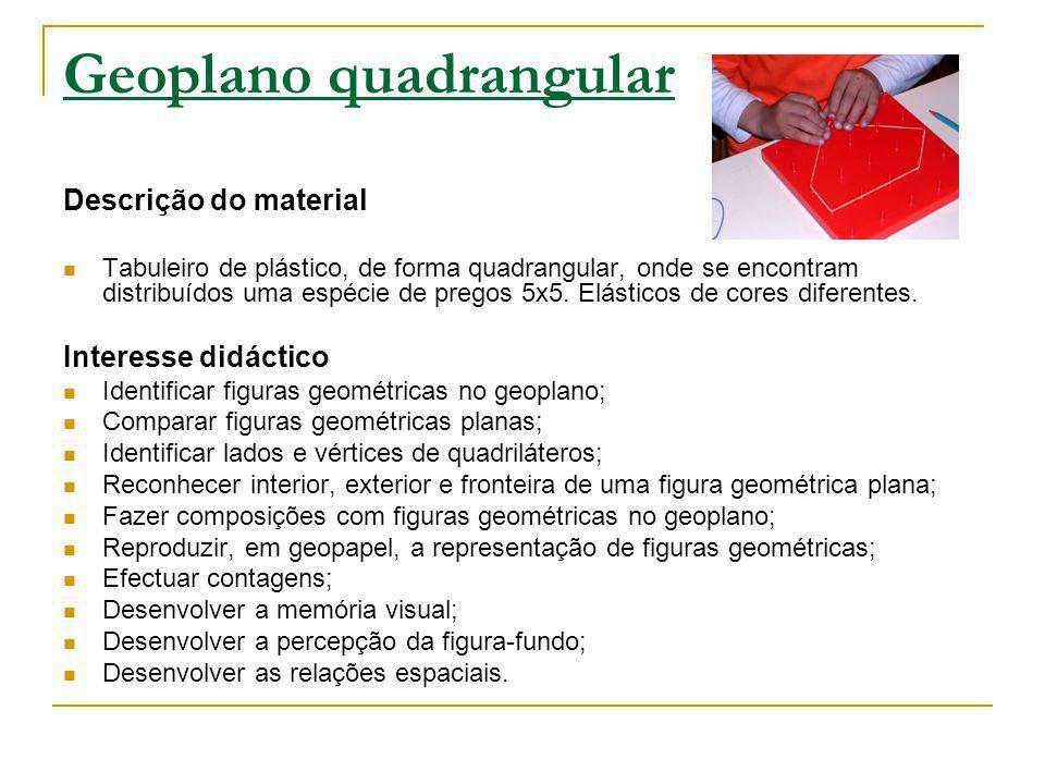 Geoplano quadrangular Descrição do material Tabuleiro de plástico, de forma quadrangular, onde se encontram distribuídos uma espécie de pregos 5x5. El