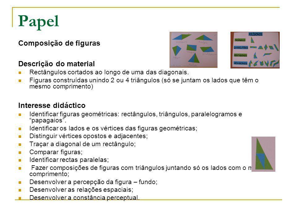 Papel Composição de figuras Descrição do material Rectângulos cortados ao longo de uma das diagonais. Figuras construídas unindo 2 ou 4 triângulos (só