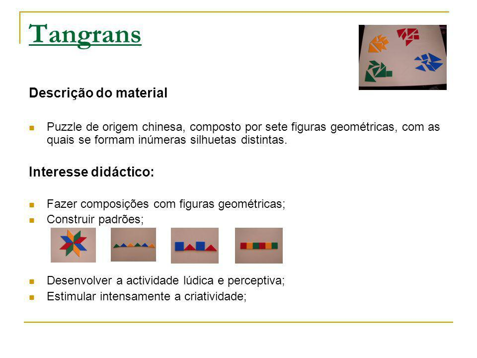 Tangrans Descrição do material Puzzle de origem chinesa, composto por sete figuras geométricas, com as quais se formam inúmeras silhuetas distintas. I