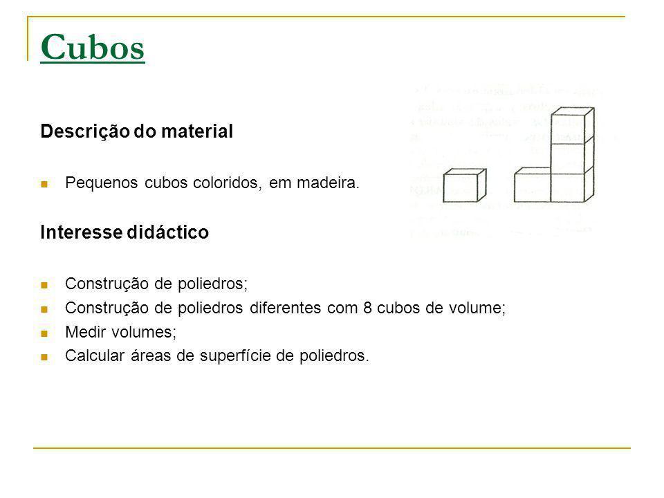 Cubos Descrição do material Pequenos cubos coloridos, em madeira. Interesse didáctico Construção de poliedros; Construção de poliedros diferentes com
