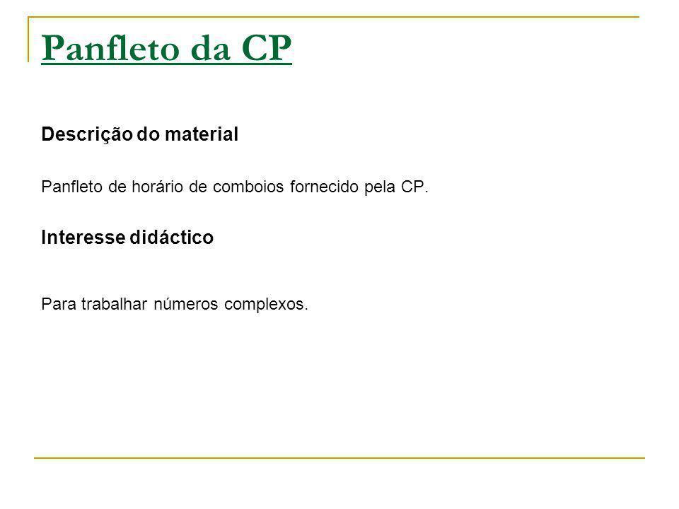 Panfleto da CP Descrição do material Panfleto de horário de comboios fornecido pela CP. Interesse didáctico Para trabalhar números complexos.