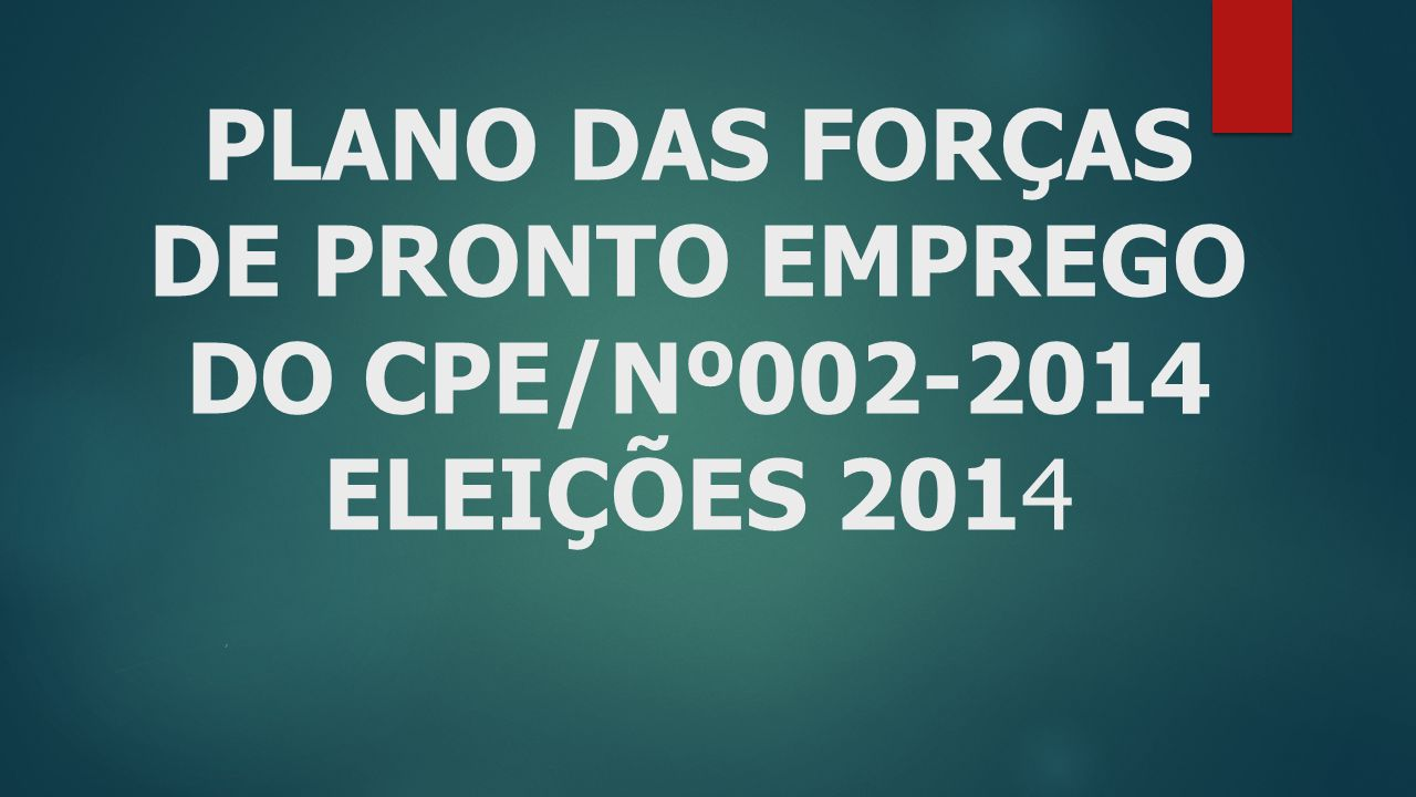 PLANO DAS FORÇAS DE PRONTO EMPREGO DO CPE/Nº002-2014 ELEIÇÕES 2014,