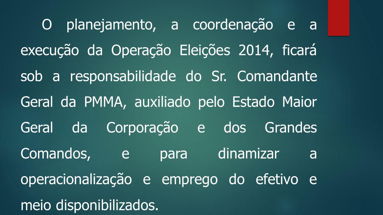 O planejamento, a coordenação e a execução da Operação Eleições 2014, ficará sob a responsabilidade do Sr.