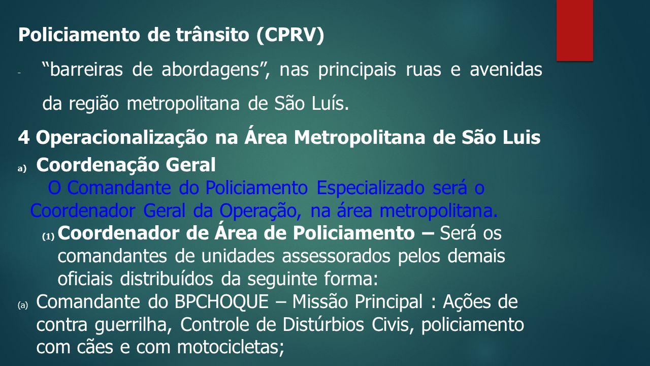 Policiamento de trânsito (CPRV) - barreiras de abordagens , nas principais ruas e avenidas da região metropolitana de São Luís.