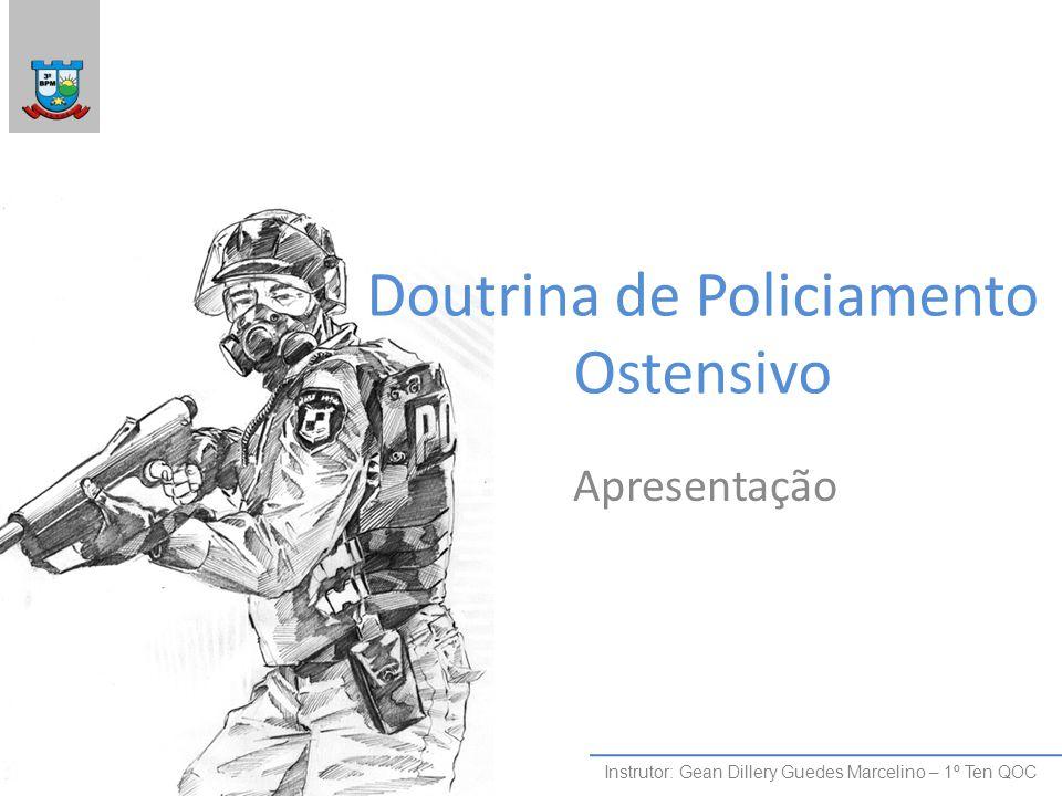 Doutrina de Policiamento Ostensivo Apresentação Instrutor: Gean Dillery Guedes Marcelino – 1º Ten QOC