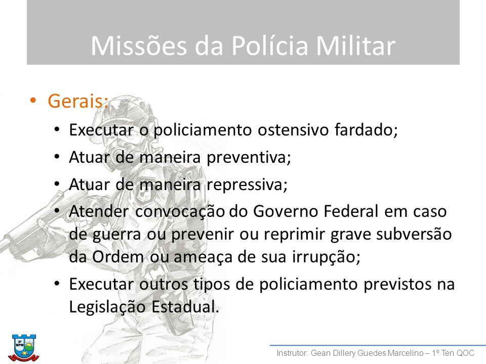 Missões da Polícia Militar Gerais: Executar o policiamento ostensivo fardado; Atuar de maneira preventiva; Atuar de maneira repressiva; Atender convoc