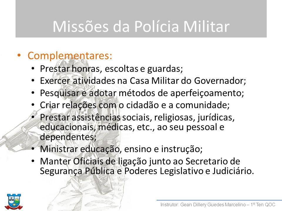 Missões da Polícia Militar Complementares: Prestar honras, escoltas e guardas; Exercer atividades na Casa Militar do Governador; Pesquisar e adotar mé