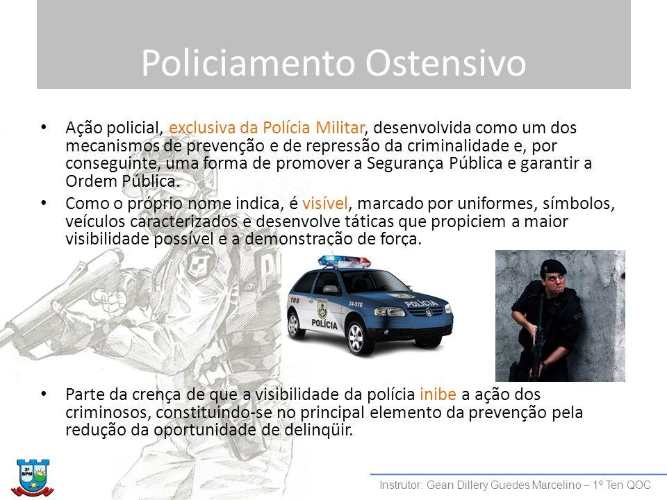 Policiamento Ostensivo Ação policial, exclusiva da Polícia Militar, desenvolvida como um dos mecanismos de prevenção e de repressão da criminalidade e