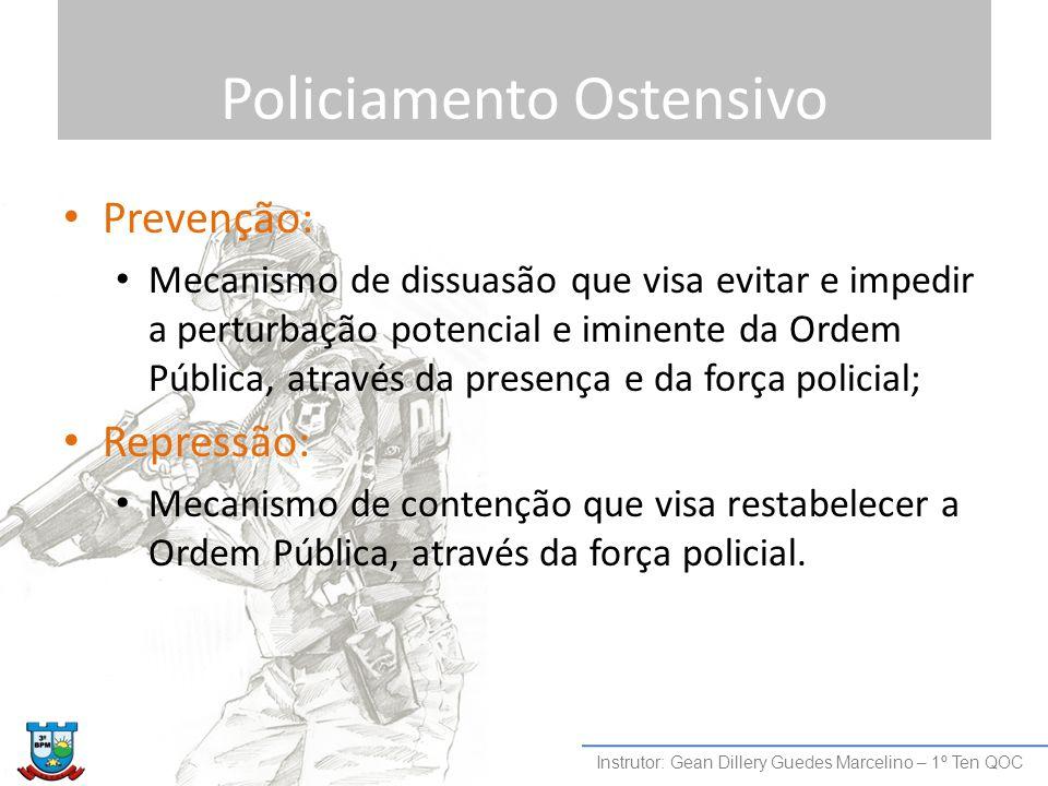 Policiamento Ostensivo Prevenção: Mecanismo de dissuasão que visa evitar e impedir a perturbação potencial e iminente da Ordem Pública, através da pre