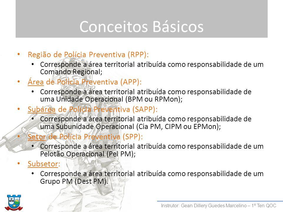 Conceitos Básicos Região de Polícia Preventiva (RPP): Corresponde a área territorial atribuída como responsabilidade de um Comando Regional; Área de P