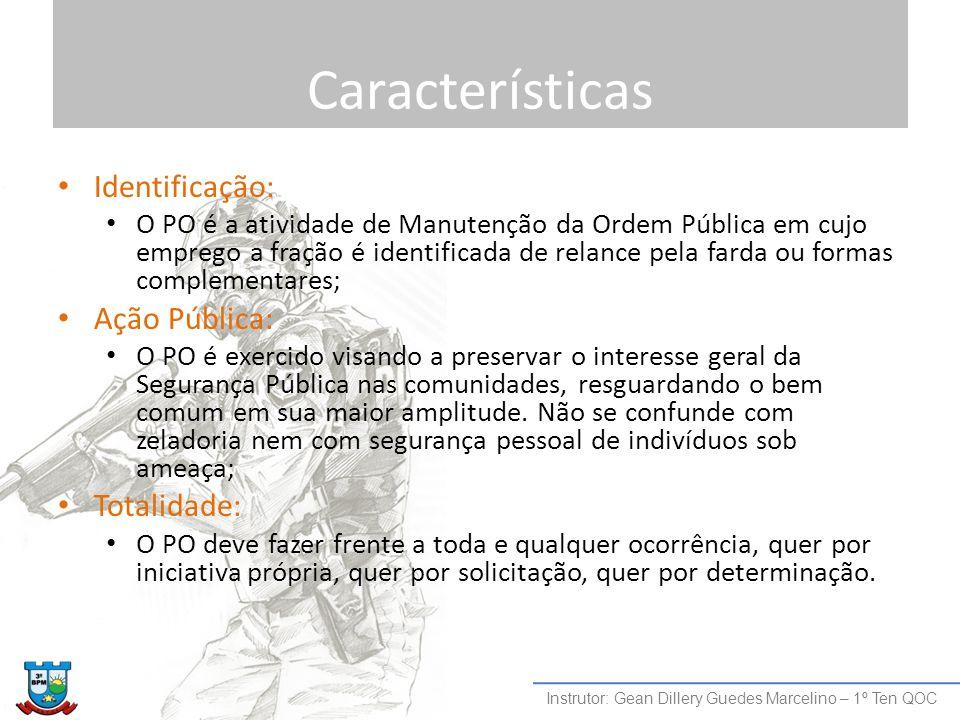 Características Identificação: O PO é a atividade de Manutenção da Ordem Pública em cujo emprego a fração é identificada de relance pela farda ou form