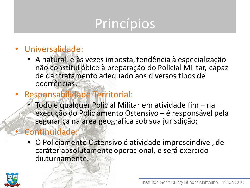 Princípios Universalidade: A natural, e às vezes imposta, tendência à especialização não constitui óbice à preparação do Policial Militar, capaz de da