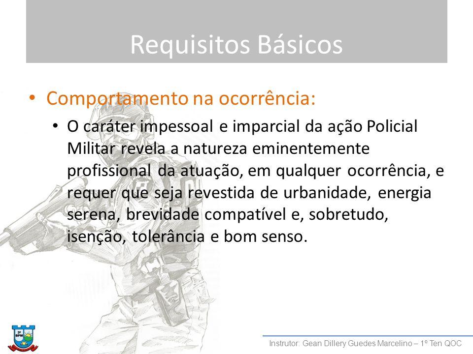 Requisitos Básicos Comportamento na ocorrência: O caráter impessoal e imparcial da ação Policial Militar revela a natureza eminentemente profissional