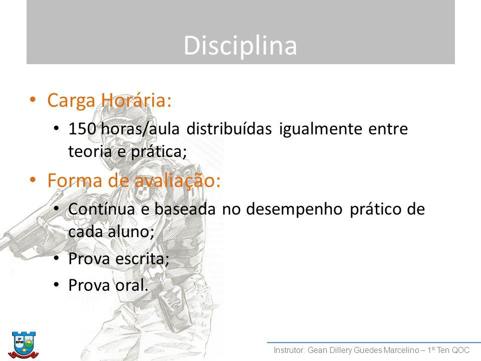 Disciplina Carga Horária: 150 horas/aula distribuídas igualmente entre teoria e prática; Forma de avaliação: Contínua e baseada no desempenho prático