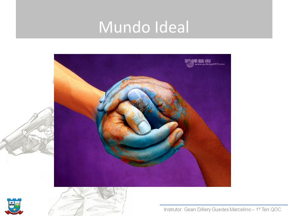 Mundo Ideal Instrutor: Gean Dillery Guedes Marcelino – 1º Ten QOC