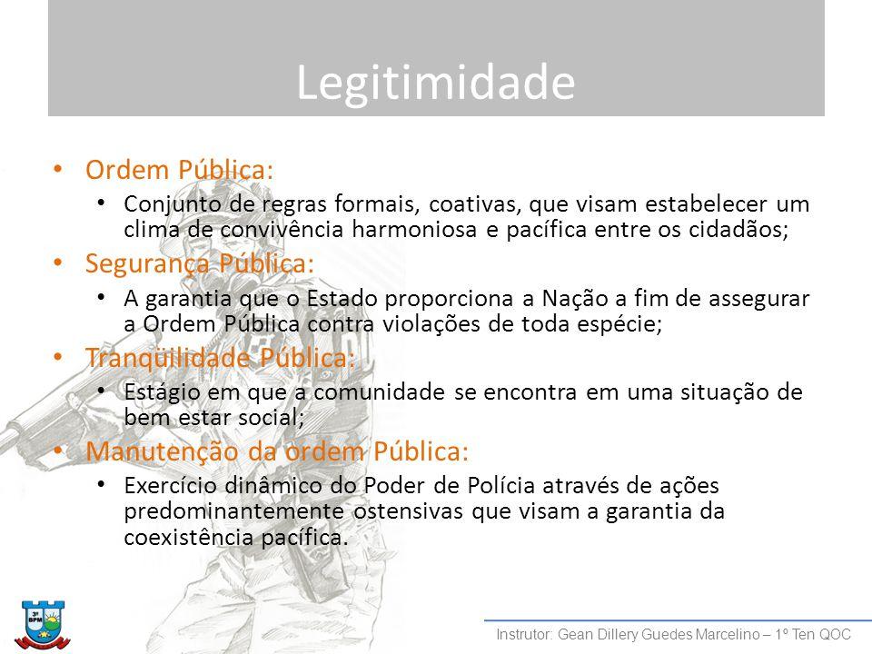 Legitimidade Ordem Pública: Conjunto de regras formais, coativas, que visam estabelecer um clima de convivência harmoniosa e pacífica entre os cidadão