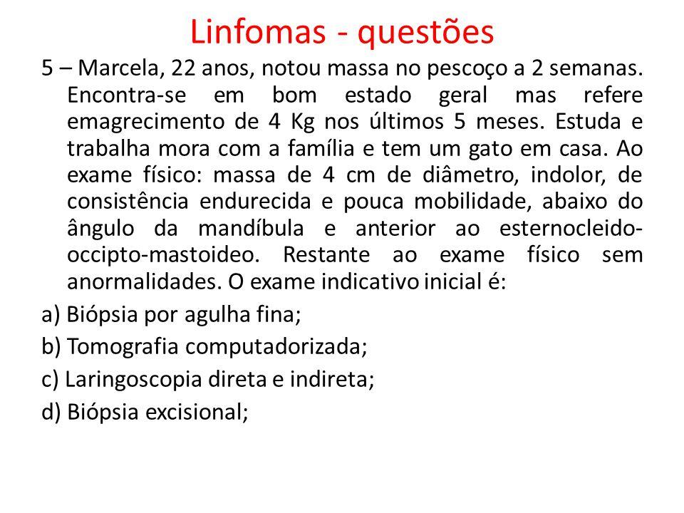 Linfomas - questões 5 – Marcela, 22 anos, notou massa no pescoço a 2 semanas.