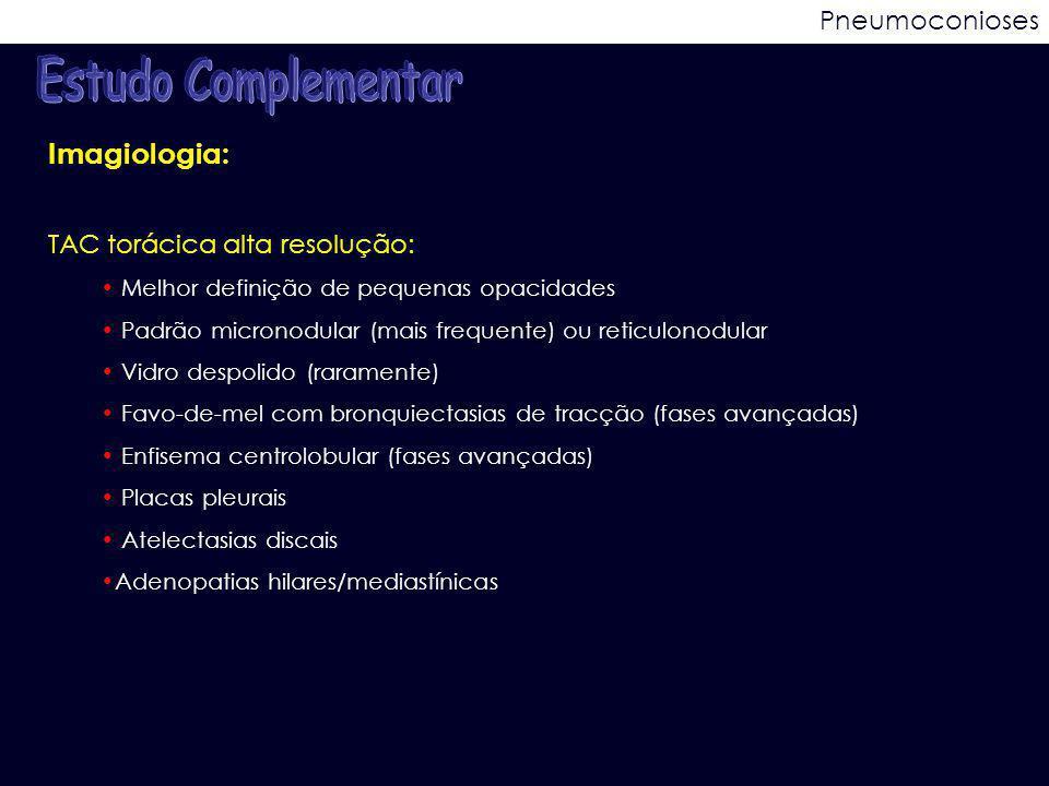 Pneumoconioses Imagiologia: TAC torácica alta resolução: Melhor definição de pequenas opacidades Padrão micronodular (mais frequente) ou reticulonodul