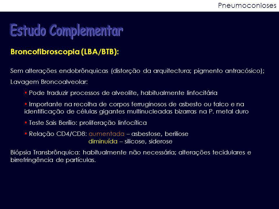 Pneumoconioses Broncofibroscopia (LBA/BTB): Sem alterações endobrônquicas (distorção da arquitectura; pigmento antracósico); Lavagem Broncoalveolar: 