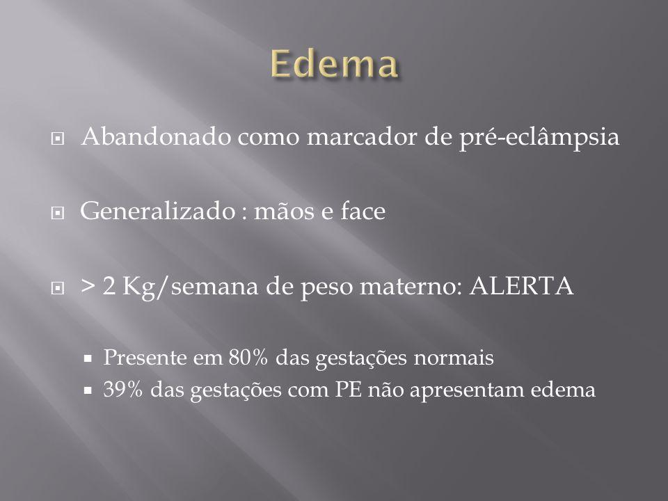  Abandonado como marcador de pré-eclâmpsia  Generalizado : mãos e face  > 2 Kg/semana de peso materno: ALERTA  Presente em 80% das gestações norma